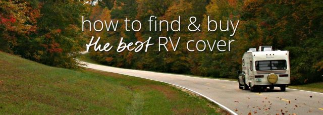 How to Find and Buy the Best RV Cover